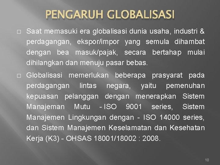 PENGARUH GLOBALISASI � Saat memasuki era globalisasi dunia usaha, industri & perdagangan, ekspor/impor yang