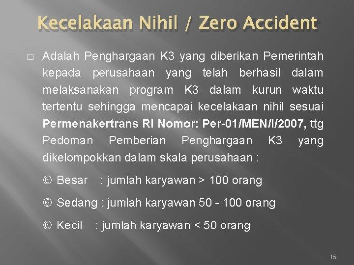 Kecelakaan Nihil / Zero Accident � Adalah Penghargaan K 3 yang diberikan Pemerintah kepada