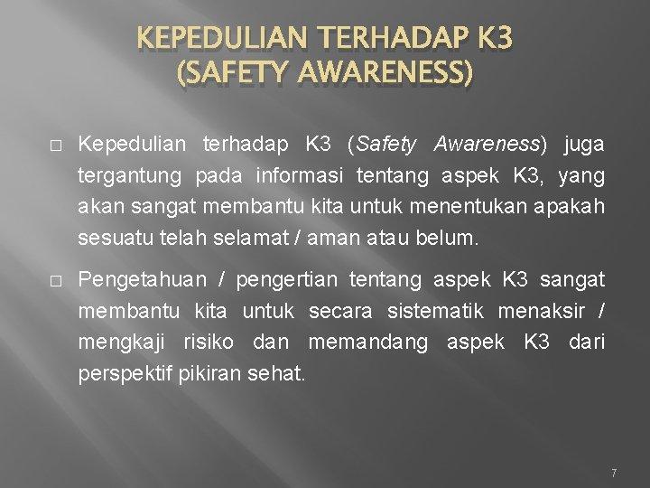 KEPEDULIAN TERHADAP K 3 (SAFETY AWARENESS) � Kepedulian terhadap K 3 (Safety Awareness) juga