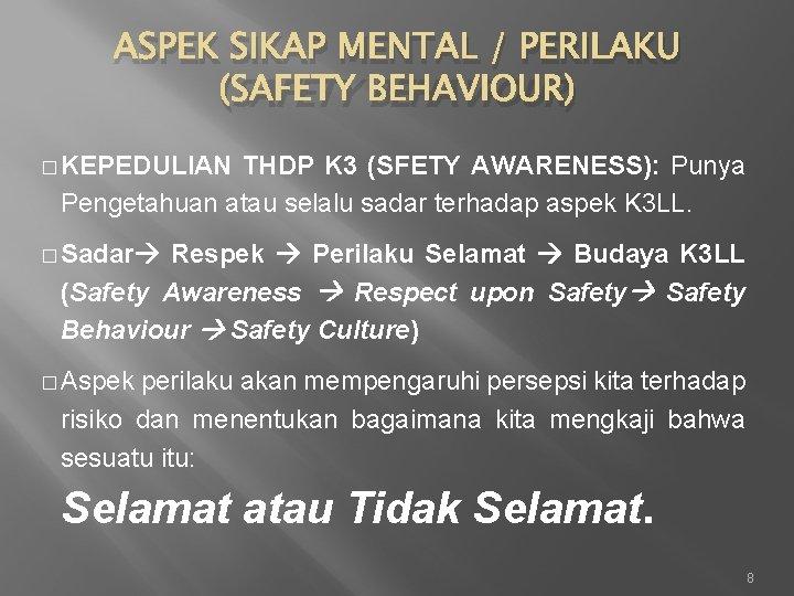 ASPEK SIKAP MENTAL / PERILAKU (SAFETY BEHAVIOUR) � KEPEDULIAN THDP K 3 (SFETY AWARENESS):