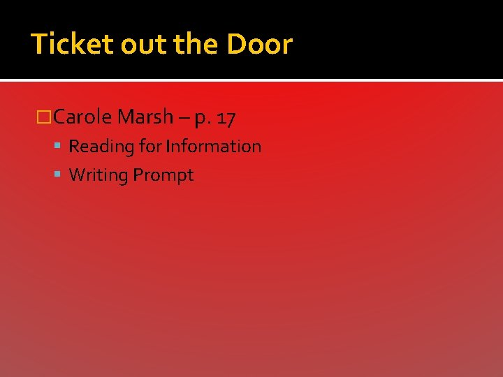 Ticket out the Door �Carole Marsh – p. 17 Reading for Information Writing Prompt