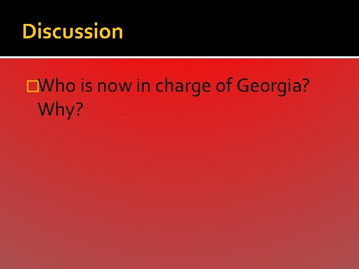 Discussion �Who is now in charge of Georgia? Why?