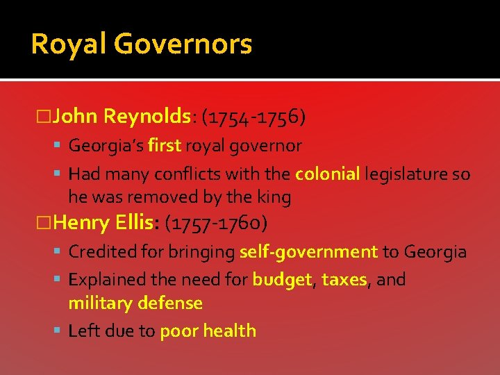 Royal Governors �John Reynolds: (1754 -1756) Georgia's first royal governor Had many conflicts with