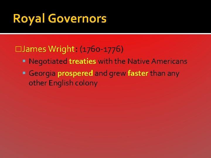 Royal Governors �James Wright: (1760 -1776) Negotiated treaties with the Native Americans Georgia prospered