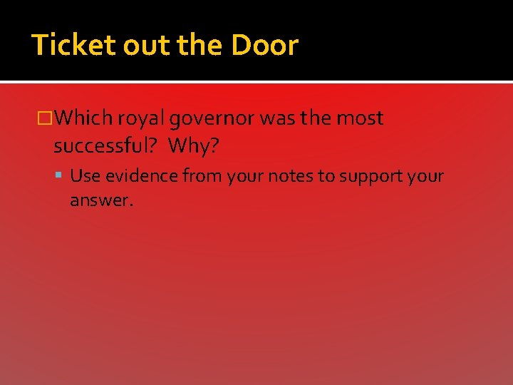 Ticket out the Door �Which royal governor was the most successful? Why? Use evidence