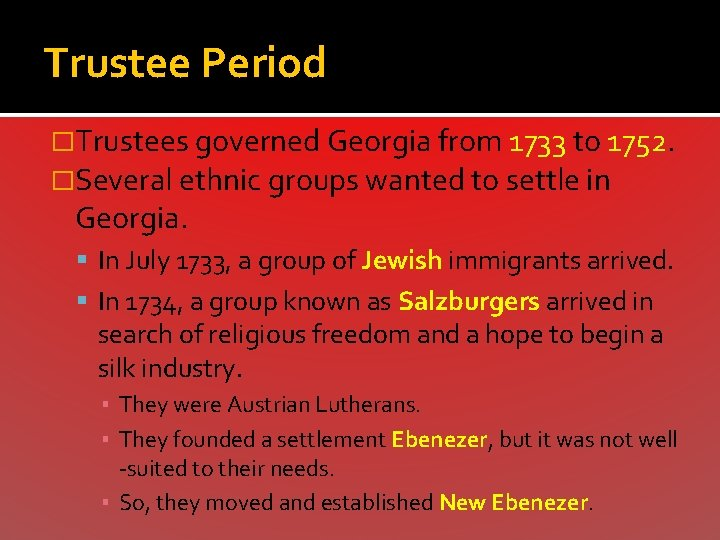 Trustee Period �Trustees governed Georgia from 1733 to 1752. �Several ethnic groups wanted to