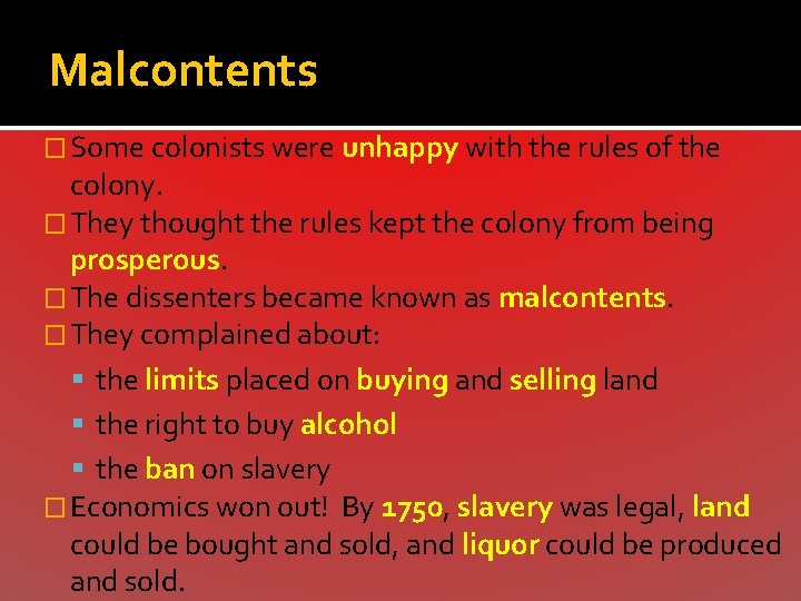 Malcontents � Some colonists were unhappy with the rules of the colony. � They