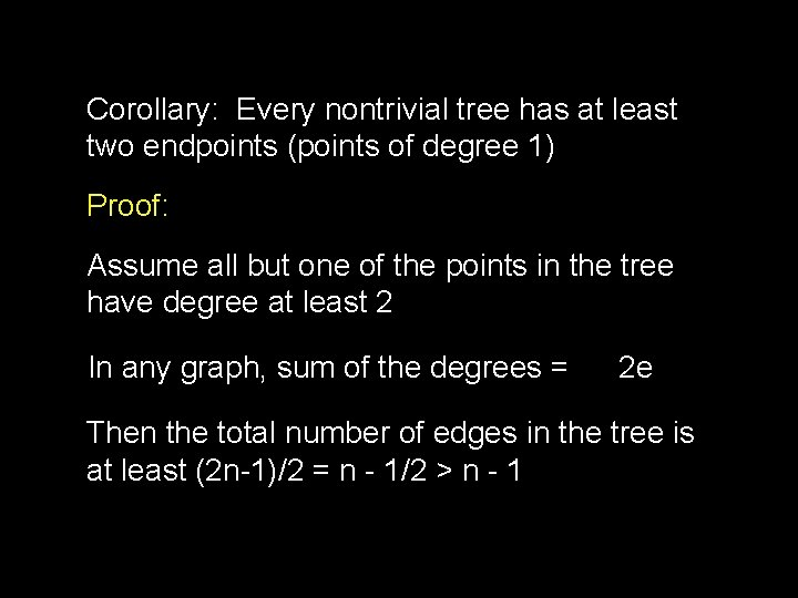 Corollary: Every nontrivial tree has at least two endpoints (points of degree 1) Proof: