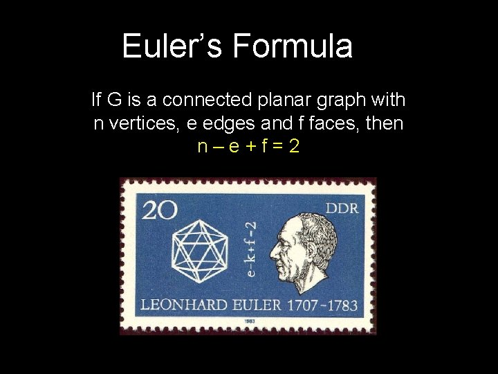 Euler's Formula If G is a connected planar graph with n vertices, e edges