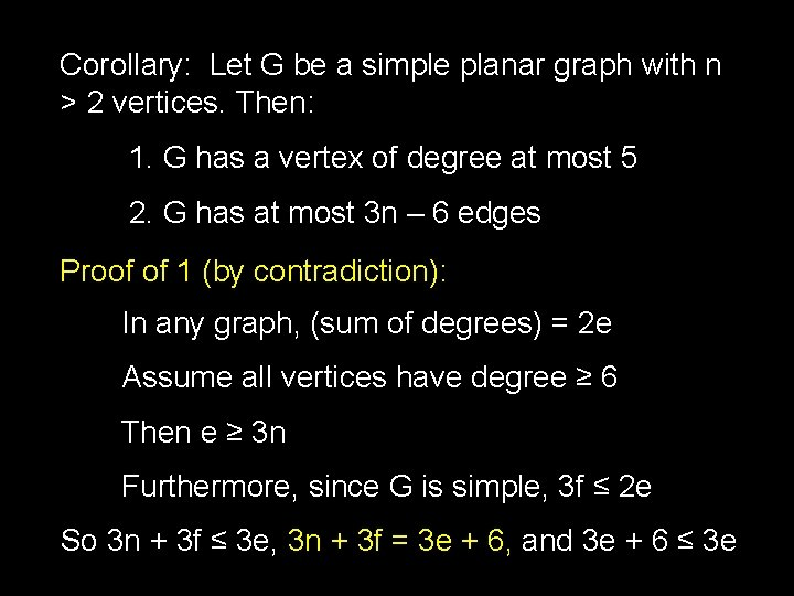 Corollary: Let G be a simple planar graph with n > 2 vertices. Then: