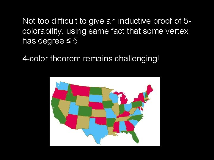 Not too difficult to give an inductive proof of 5 colorability, using same fact