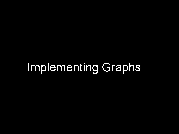 Implementing Graphs