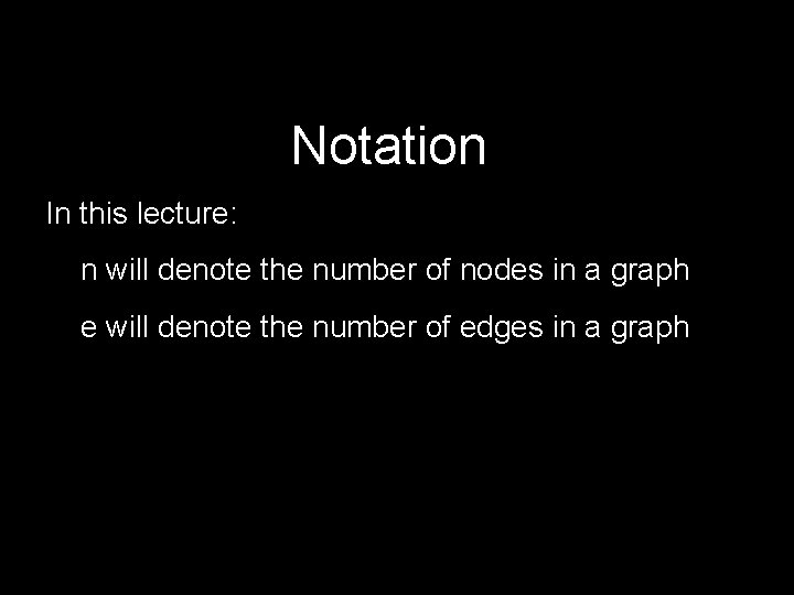 Notation In this lecture: n will denote the number of nodes in a graph