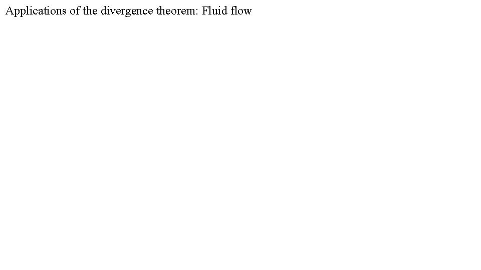 Applications of the divergence theorem: Fluid flow