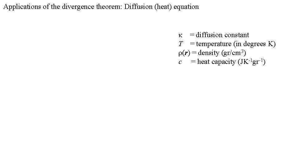 Applications of the divergence theorem: Diffusion (heat) equation κ = diffusion constant T =