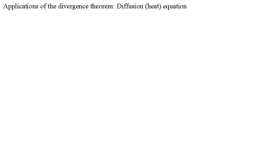 Applications of the divergence theorem: Diffusion (heat) equation