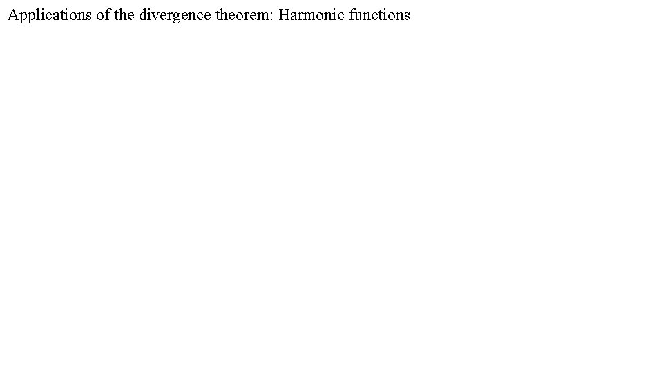 Applications of the divergence theorem: Harmonic functions