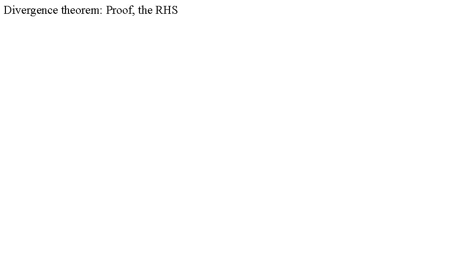 Divergence theorem: Proof, the RHS