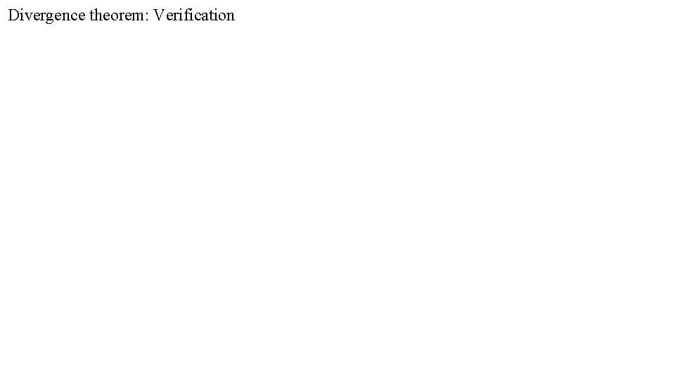 Divergence theorem: Verification
