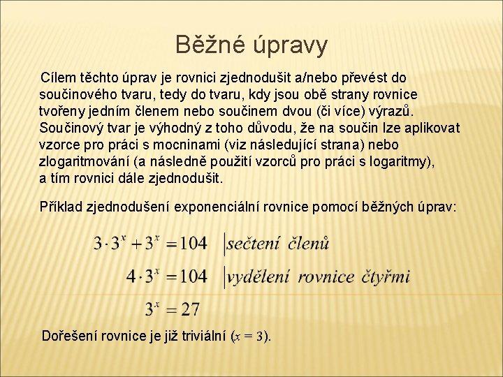 Běžné úpravy Cílem těchto úprav je rovnici zjednodušit a/nebo převést do součinového tvaru, tedy