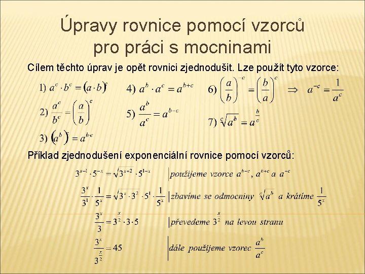Úpravy rovnice pomocí vzorců pro práci s mocninami Cílem těchto úprav je opět rovnici