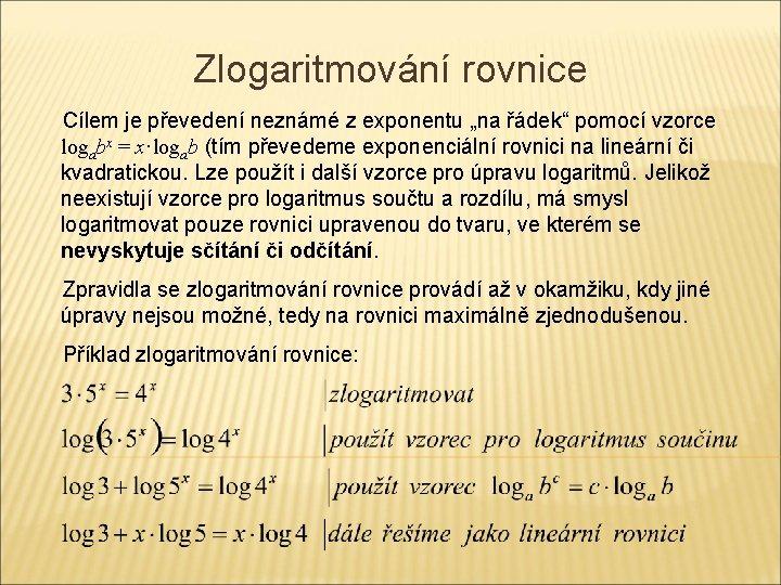 """Zlogaritmování rovnice Cílem je převedení neznámé z exponentu """"na řádek"""" pomocí vzorce logabx ="""