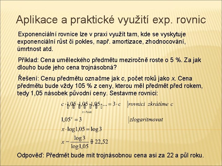 Aplikace a praktické využití exp. rovnic Exponenciální rovnice lze v praxi využít tam, kde