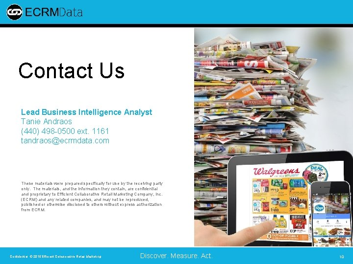 Contact Us Lead Business Intelligence Analyst Tanie Andraos (440) 498 -0500 ext. 1161 tandraos@ecrmdata.