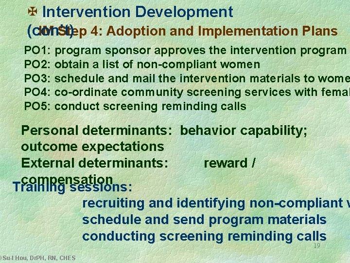 X Intervention Development IM Step 4: Adoption and Implementation Plans (con't) PO 1: program