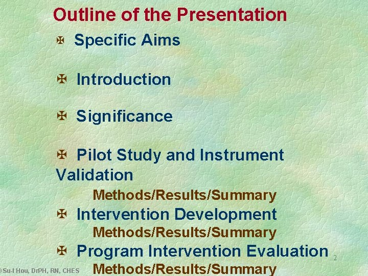 Outline of the Presentation X Specific Aims X Introduction X Significance X Pilot Study
