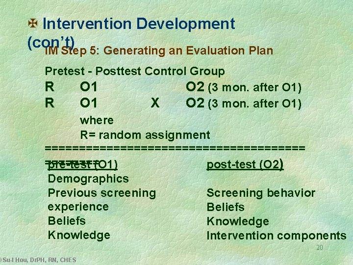 X Intervention Development (con't) IM Step 5: Generating an Evaluation Plan Pretest - Posttest