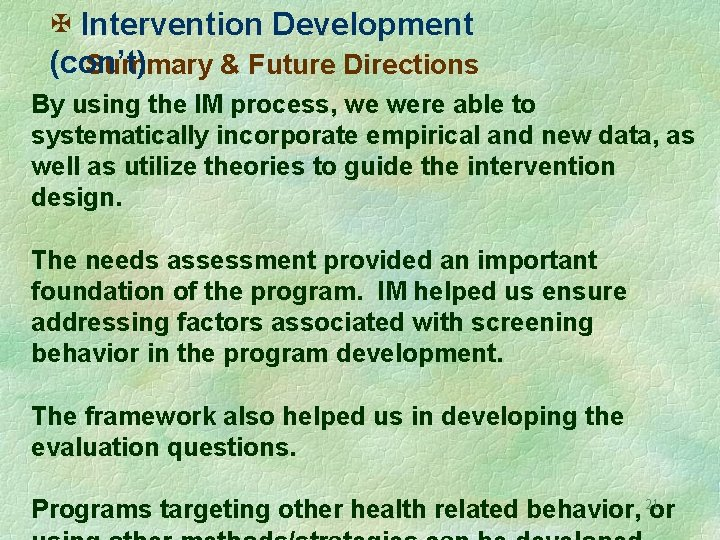 X Intervention Development (con't) Summary & Future Directions By using the IM process, we