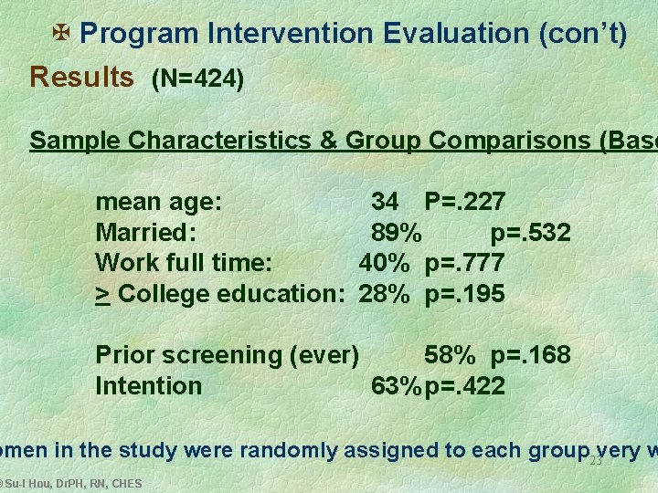 X Program Intervention Evaluation (con't) Results (N=424) Sample Characteristics & Group Comparisons (Base mean