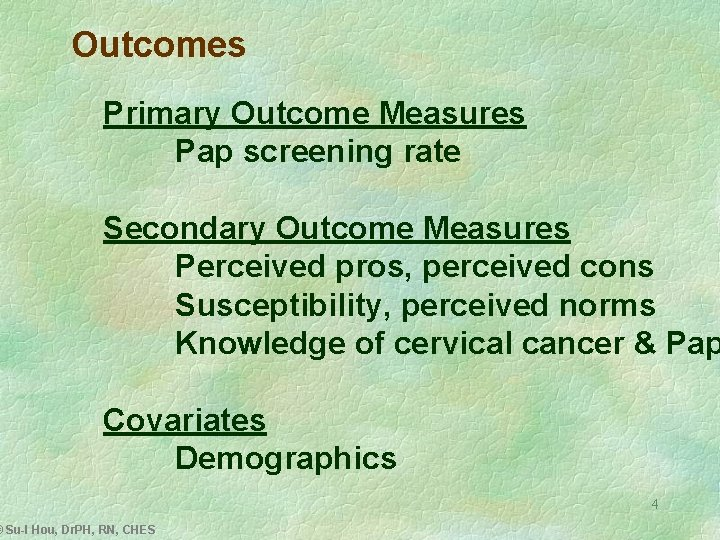Outcomes Primary Outcome Measures Pap screening rate Secondary Outcome Measures Perceived pros, perceived cons