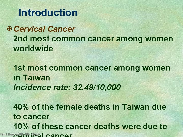 Introduction X Cervical Cancer 2 nd most common cancer among women worldwide 1 st