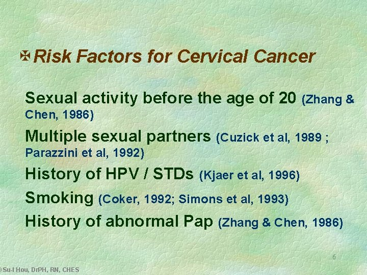 X Risk Factors for Cervical Cancer Sexual activity before the age of 20 (Zhang