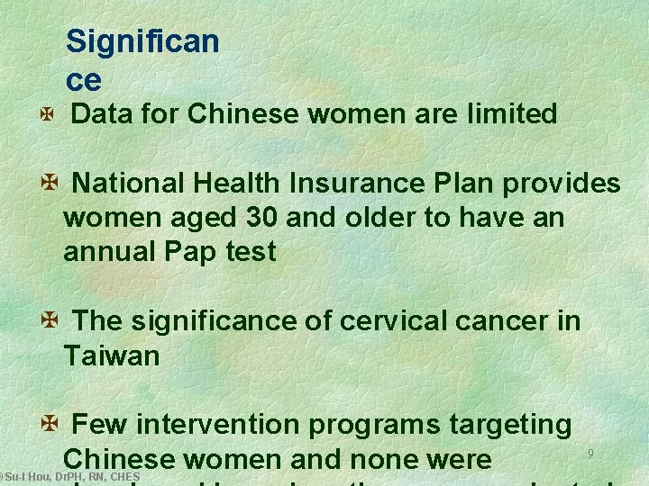 Significan ce X Data for Chinese women are limited X National Health Insurance Plan
