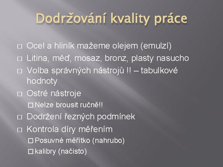 Dodržování kvality práce � � Ocel a hliník mažeme olejem (emulzí) Litina, měď, mosaz,