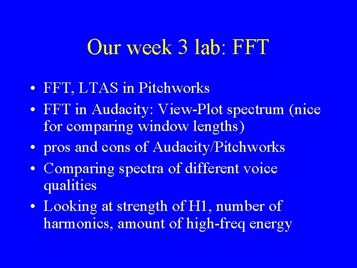 Our week 3 lab: FFT • FFT, LTAS in Pitchworks • FFT in Audacity: