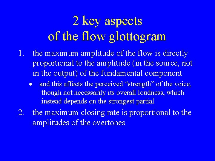 2 key aspects of the flow glottogram 1. the maximum amplitude of the flow