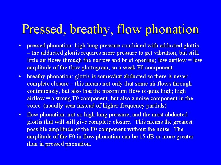 Pressed, breathy, flow phonation • pressed phonation: high lung pressure combined with adducted glottis