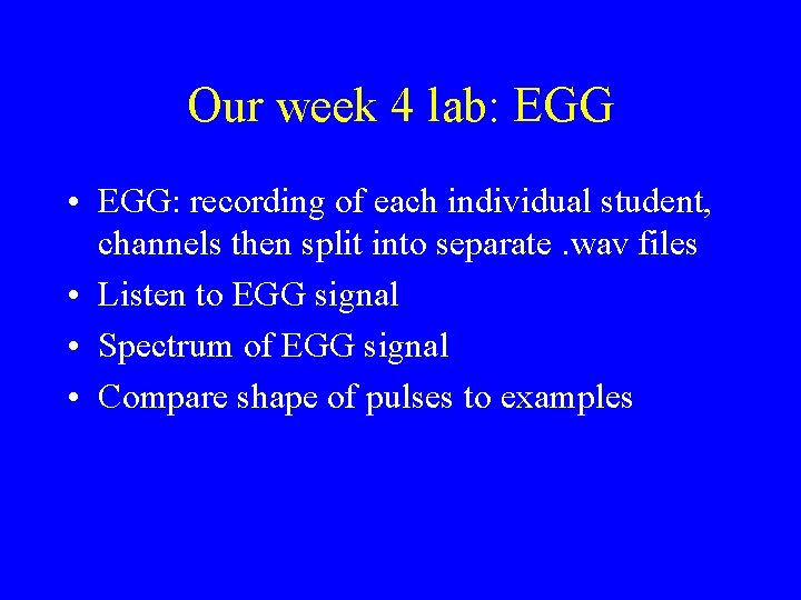 Our week 4 lab: EGG • EGG: recording of each individual student, channels then