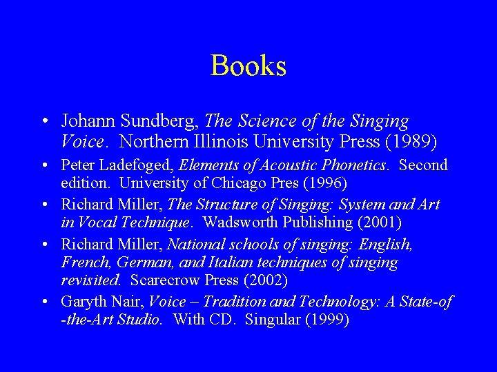 Books • Johann Sundberg, The Science of the Singing Voice. Northern Illinois University Press