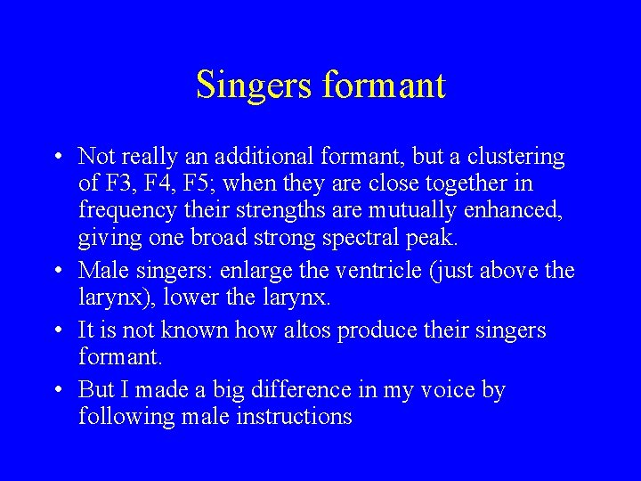 Singers formant • Not really an additional formant, but a clustering of F 3,