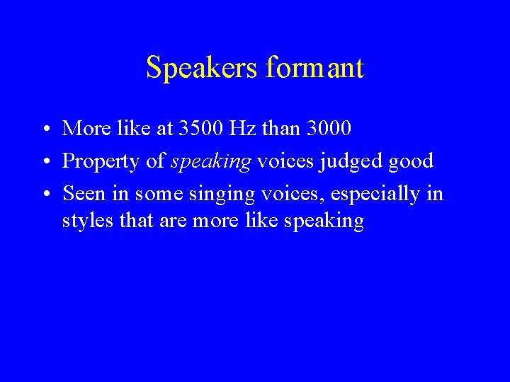 Speakers formant • More like at 3500 Hz than 3000 • Property of speaking