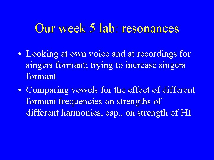 Our week 5 lab: resonances • Looking at own voice and at recordings for