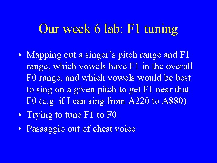 Our week 6 lab: F 1 tuning • Mapping out a singer's pitch range