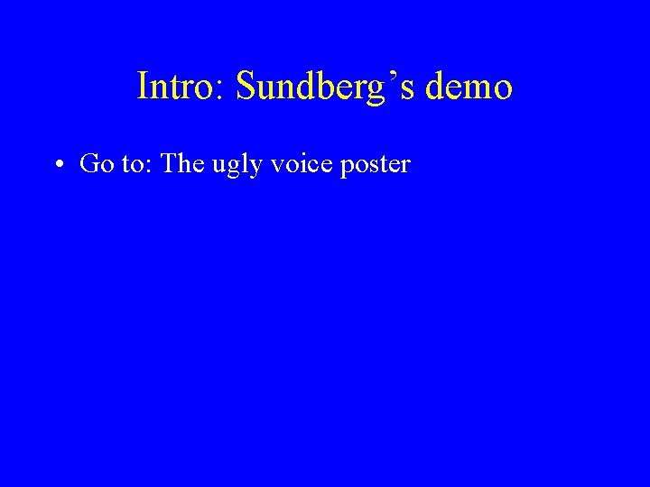 Intro: Sundberg's demo • Go to: The ugly voice poster