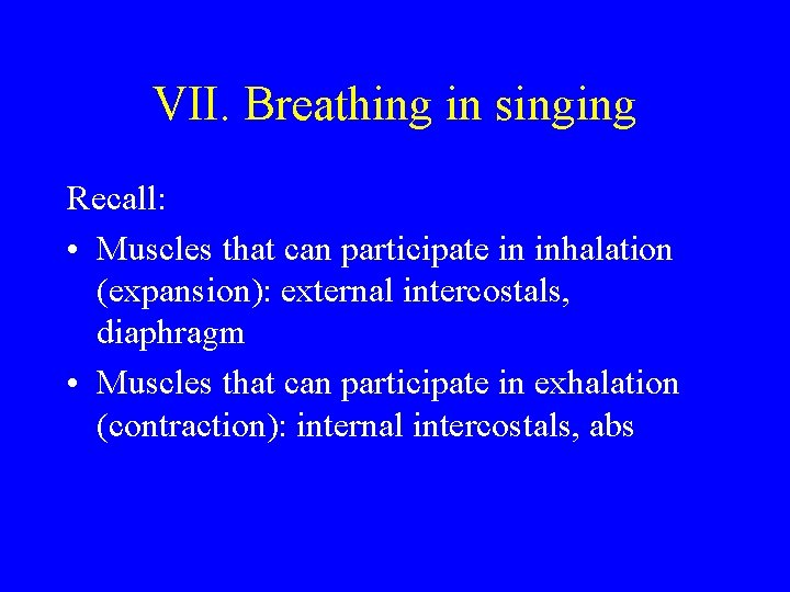 VII. Breathing in singing Recall: • Muscles that can participate in inhalation (expansion): external