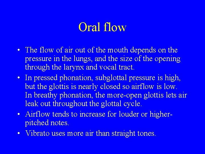 Oral flow • The flow of air out of the mouth depends on the